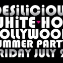 Desilicious 5th Annual White Party on July 23rd at Pachita